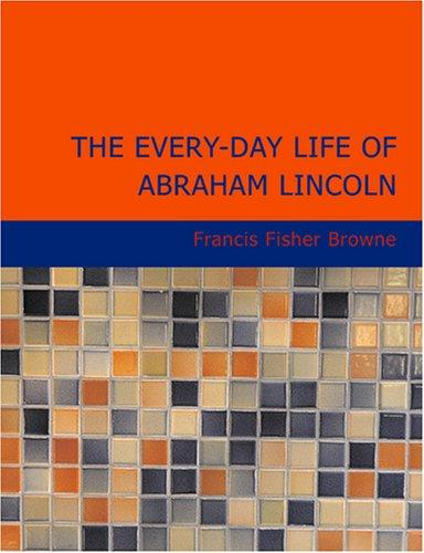 The Every-day Life of Abraham Lincoln (Large Print Edition)