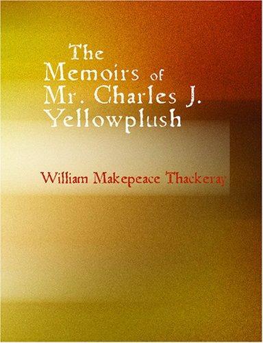 The Memoirs of Mr. Charles J. Yellowplush (Large Print Edition)