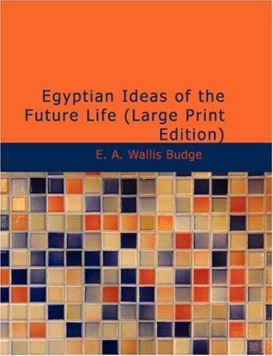 Download Egyptian Ideas of the Future Life (Large Print Edition)