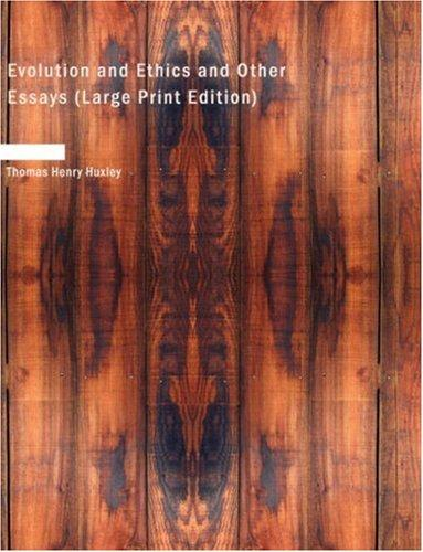 Evolution and Ethics and Other Essays (Large Print Edition)