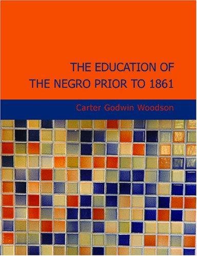 The Education of the Negro Prior to 1861 (Large Print Edition)
