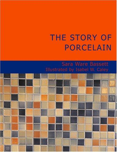 The Story of Porcelain (Large Print Edition)