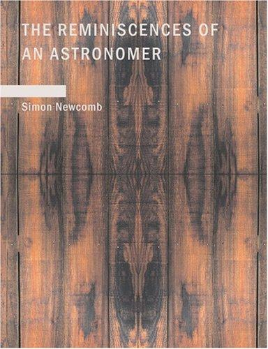 The Reminiscences of an Astronomer (Large Print Edition)
