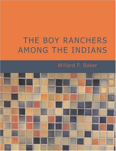 The Boy Ranchers Among the Indians (Large Print Edition)