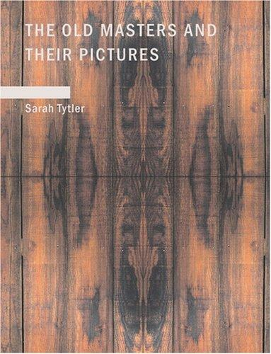 The Old Masters and Their Pictures (Large Print Edition)