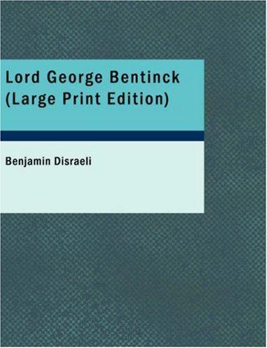 Lord George Bentinck (Large Print Edition)