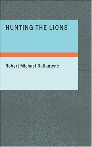 Download Hunting the Lions