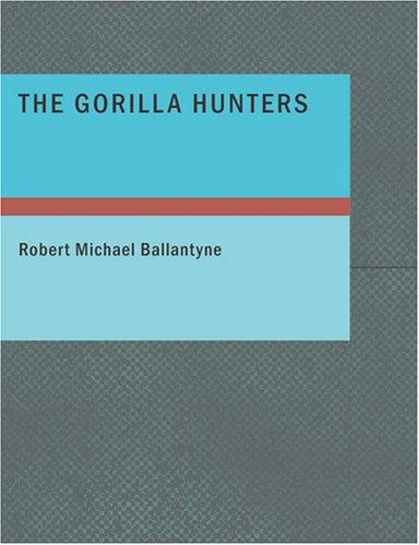 The Gorilla Hunters (Large Print Edition)