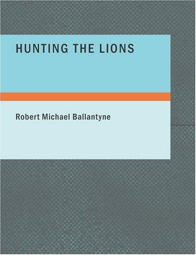 Hunting the Lions (Large Print Edition)