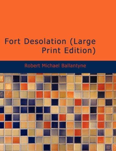 Download Fort Desolation (Large Print Edition)