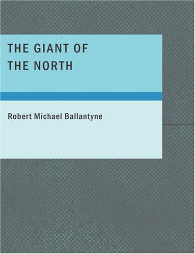 The Giant of the North (Large Print Edition)