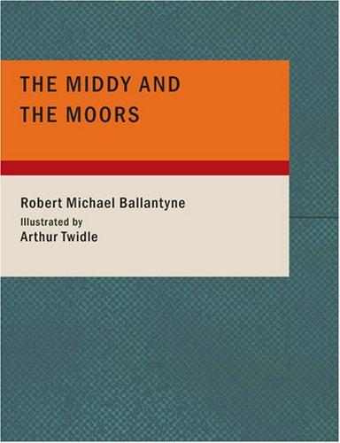 The Middy and the Moors (Large Print Edition)