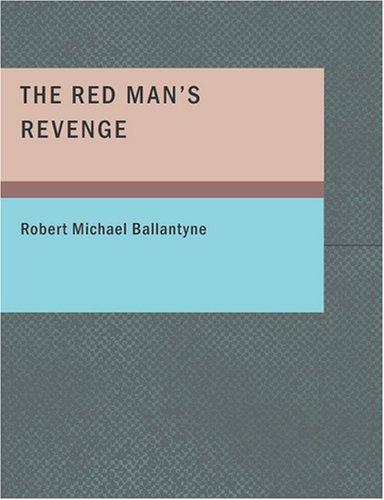 Download The Red Man's Revenge (Large Print Edition)