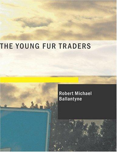 The Young Fur Traders (Large Print Edition)