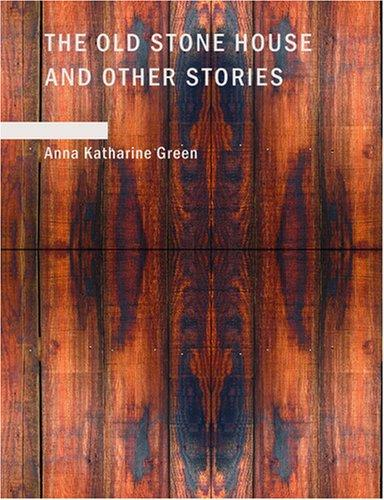 The Old Stone House and Other Stories (Large Print Edition)