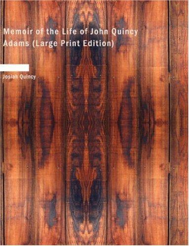 Download Memoir of the Life of John Quincy Adams (Large Print Edition)