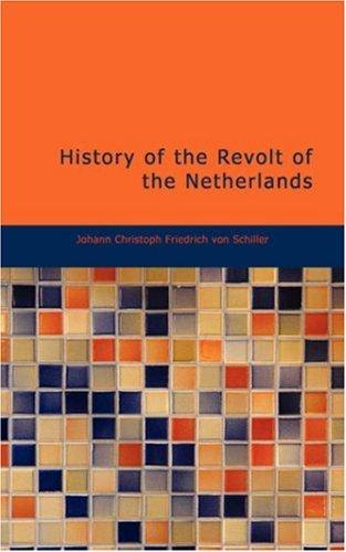 Download History of the Revolt of the Netherlands