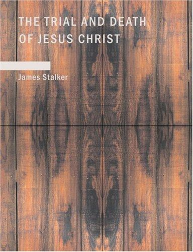 Download The Trial and Death of Jesus Christ (Large Print Edition)