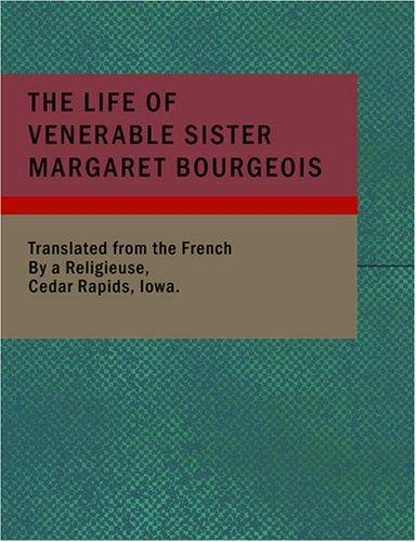 The Life of Venerable Sister Margaret Bourgeois (Large Print Edition)