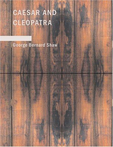 Caesar and Cleopatra (Large Print Edition) by George Bernard Shaw
