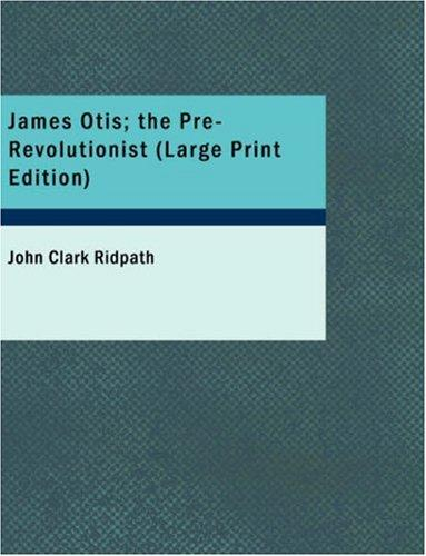 Download James Otis; the Pre-Revolutionist (Large Print Edition)