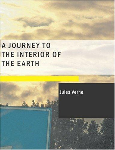A Journey to the Interior of the Earth (Large Print Edition)