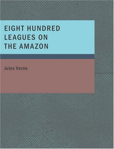 Eight Hundred Leagues on the Amazon (Large Print Edition)