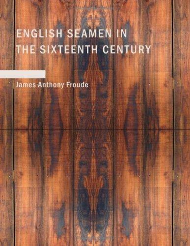 English Seamen in the Sixteenth Century (Large Print Edition)