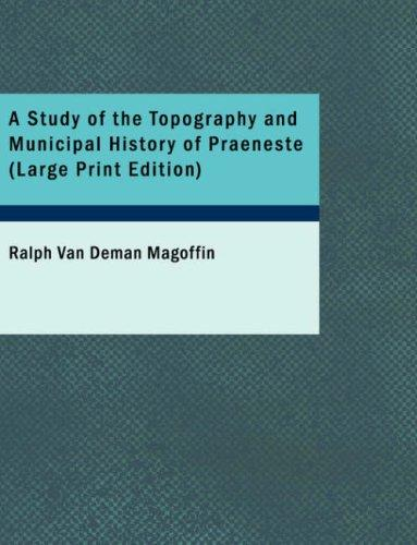 Download A Study of the Topography and Municipal History of Praeneste (Large Print Edition)