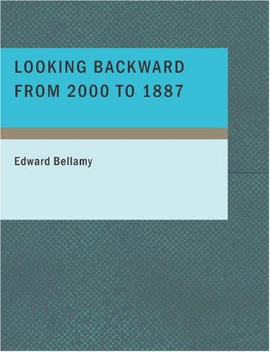 Looking Backward from 2000 to 1887 (Large Print Edition)