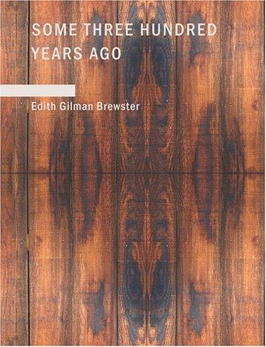 Download Some Three Hundred Years Ago (Large Print Edition)
