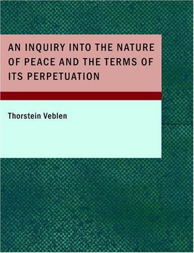 An Inquiry into the Nature of Peace and the Terms of Its Perpetuation (Large Print Edition)