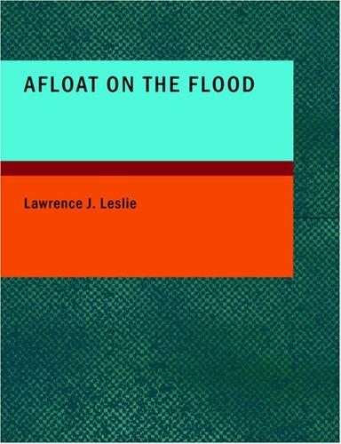 Afloat on the Flood (Large Print Edition)