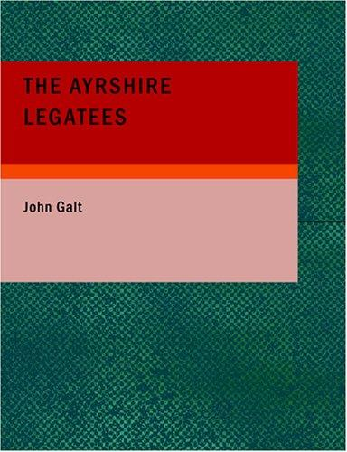 The Ayrshire Legatees (Large Print Edition)