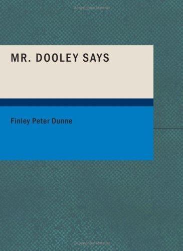 Download Mr. Dooley Says (Large Print Edition)