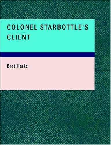 Colonel Starbottle's Client (Large Print Edition)