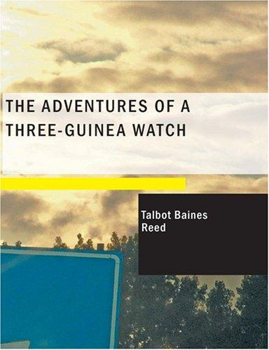 The Adventures of a Three-Guinea Watch (Large Print Edition)