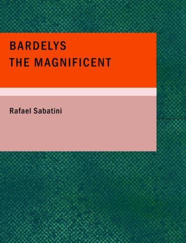 Bardelys the Magnificent (Large Print Edition)
