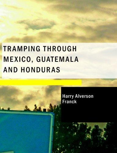 Tramping Through Mexico; Guatemala and Honduras (Large Print Edition)