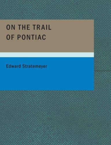 Download On the Trail of Pontiac (Large Print Edition)