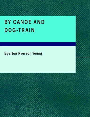By Canoe and Dog-Train (Large Print Edition)