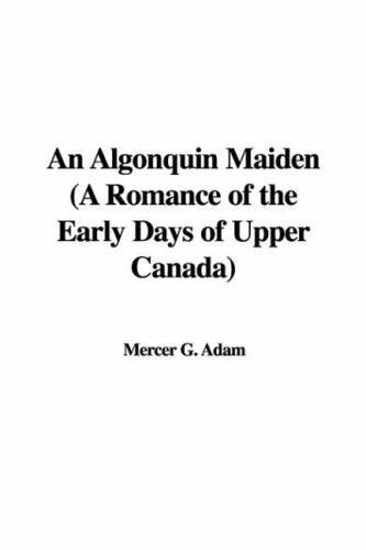 An Algonquin Maiden (A Romance of the Early Days of Upper Canada)