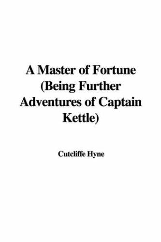 A Master of Fortune (Being Further Adventures of Captain Kettle)
