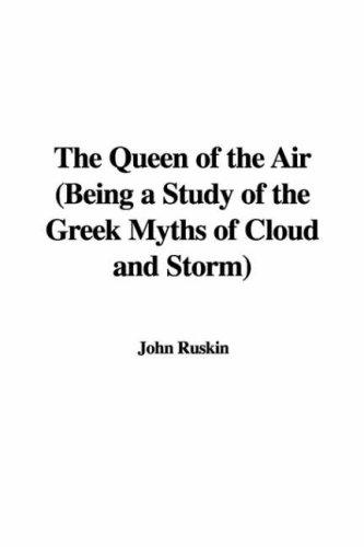 The Queen of the Air (Being a Study of the Greek Myths of Cloud and Storm)