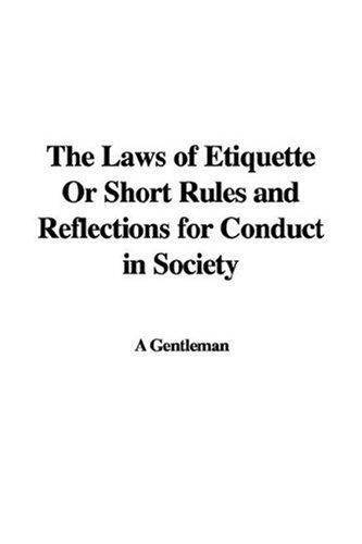 Download The Laws of Etiquette Or Short Rules and Reflections for Conduct in Society