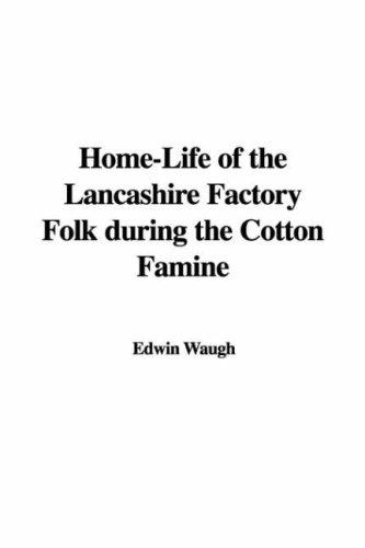Download Home-Life of the Lancashire Factory Folk during the Cotton Famine