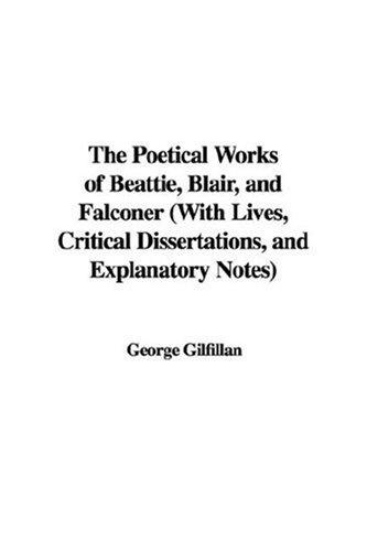 Download The Poetical Works of Beattie, Blair, and Falconer (With Lives, Critical Dissertations, and Explanatory Notes)