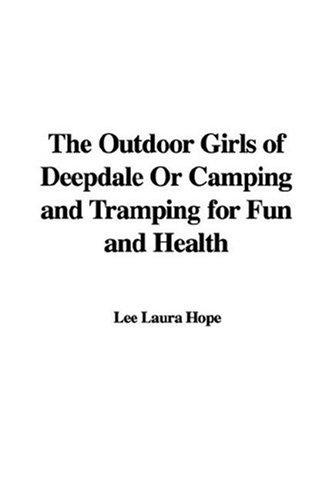Download The Outdoor Girls of Deepdale Or Camping and Tramping for Fun and Health