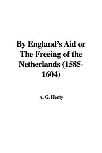 Download By England's Aid or The Freeing of the Netherlands (1585-1604)