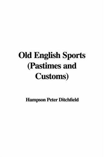 Download Old English Sports (Pastimes and Customs)